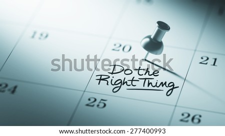 Concept image of a Calendar with a push pin. Closeup shot of a thumbtack attached. The words Do the right thing written on a white notebook to remind you an important appointment. - stock photo