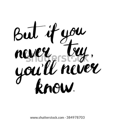 Conceptual handwritten phrase But if you never try, you'll never know. Hand drawn lettering design. T shirt hand lettered calligraphic design.  - stock photo