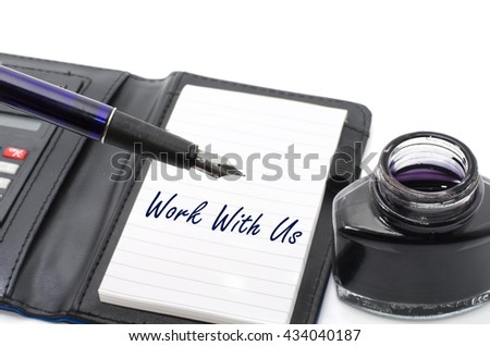 conceptual image, word WORK WITH US white  memo pad with pen, calculator and bottle of blue ink over isolated background - stock photo