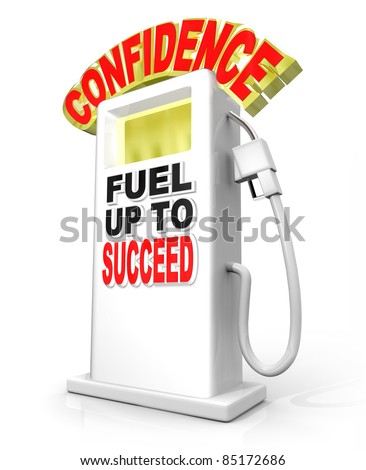 Confidence Fuel Up to Succeed gas pump symbolizes the need to shore up your confident attitude to overcome a challenge, achieve a goal and reach a level of success - stock photo