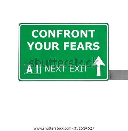 CONFRONT YOUR FEARS road sign isolated on white - stock photo