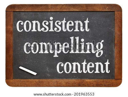 consistent, compelling content -  recommendation for bloging and social media marketing - white chalk text  on a vintage slate blackboard - stock photo