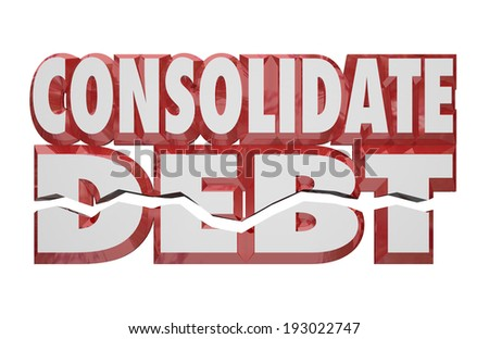 Consolidate Debt 3d Words help assistance combining financial  bills - stock photo