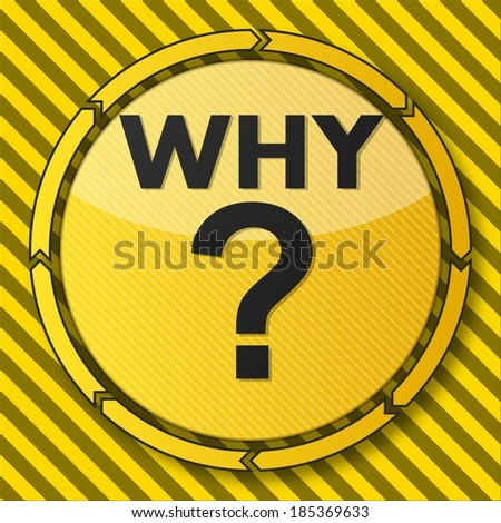 construction warning button with a why icon on it and circular arrows on striped yellow building site background - stock photo