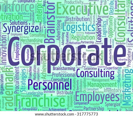 Corporate Word Indicating Corporation Companies And Corporations - stock photo