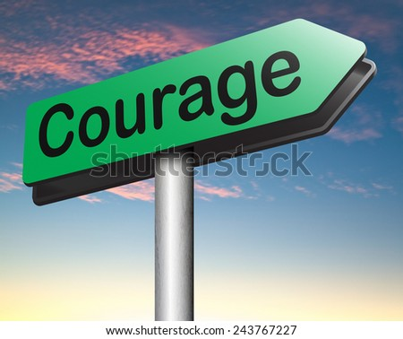 courage and bravery the ability to confront fear pain danger uncertainty and intimidation fearless road sign  - stock photo