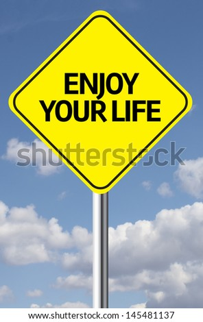 Creative sign with the message - Enjoy your Life - stock photo