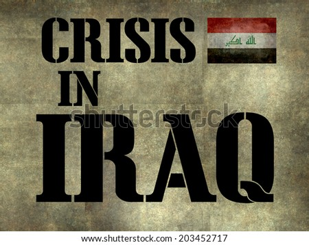 Crisis in Iraq, text on distressed textured background with national flag, lighten or darken to suit your story. - stock photo