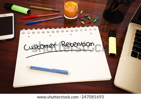 Customer Retention - handwritten text in a notebook on a desk - 3d render illustration. - stock photo