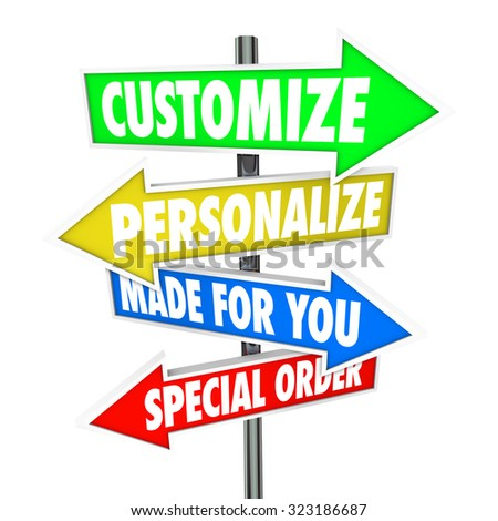 Customize, Personalize, Made for You and Special Order words on several arrow signs pointing you to store merchandise or products to buy or purchase - stock photo