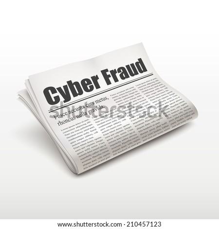 cyber fraud words on newspaper over white background - stock photo