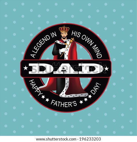 Dad's the king father's day greeting card design. - stock photo