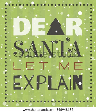Dear Santa let me explain New year or Christmas grunge poster. Retro style typographic lettering for banner, t-shirt, postcard, poster, card, invitation template. Raster copy of vector file. - stock photo