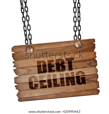 debt ceiling, 3D rendering, wooden board on a grunge chain - stock photo