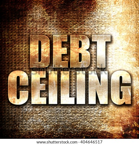 debt ceiling, written on vintage metal texture - stock photo
