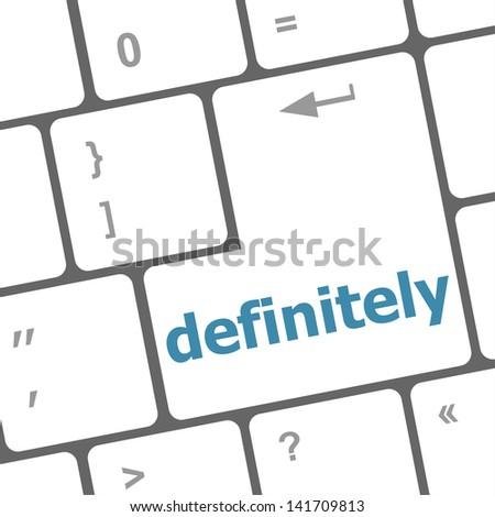 definitely word on computer pc keyboard key, raster - stock photo