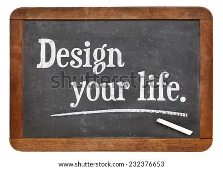 Design your life advice or suggestion  on a vintage slate blackboard - stock photo