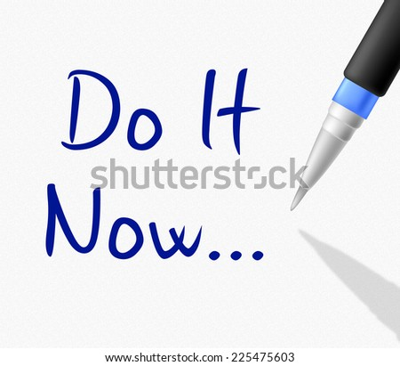 Do It Now Meaning At This Time And Motivation - stock photo