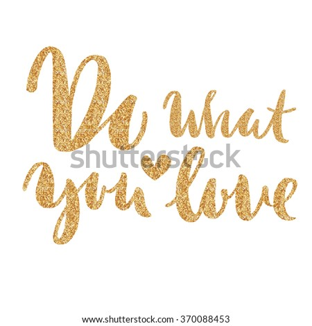 Do what you LOVE . Hand drawn elegant quote for your design. Custom typography with swirls. Hand lettering - stock photo