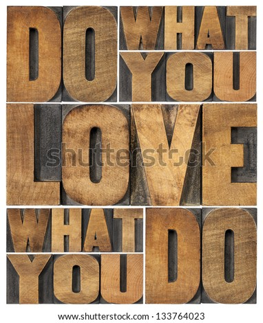 do what you love, love what you do - motivational word abstract in vintage letterpress wood type printing blocks - stock photo