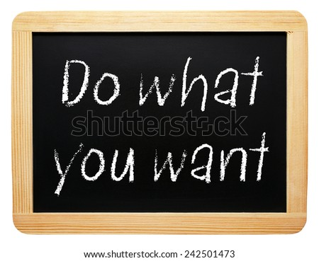 Do what you want - chalkboard on white background - stock photo