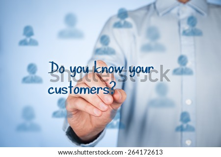 Do you know your customers? Typical marketing question.  - stock photo