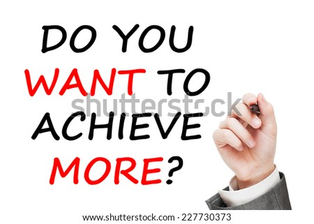 Do you want to achieve more? Businessman writing a motivational question isolated over white  - stock photo