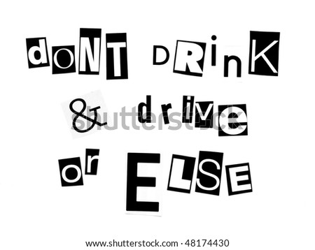 don't drink and drive or else - ransom note style - stock photo