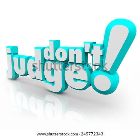 Don't Judge words in 3d blue letters to illustrate the need to be fair, just and objective in evaluating others, with no prejudice - stock photo