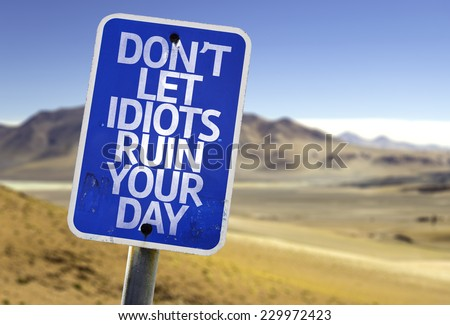 stock-photo-don-t-let-idiots-ruin-your-d