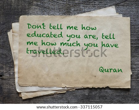 Don't tell me how educated you are, tell me how much you have travelled. Quote from Quran - stock photo
