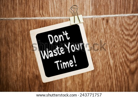 Don't Waste Your Time! - stock photo