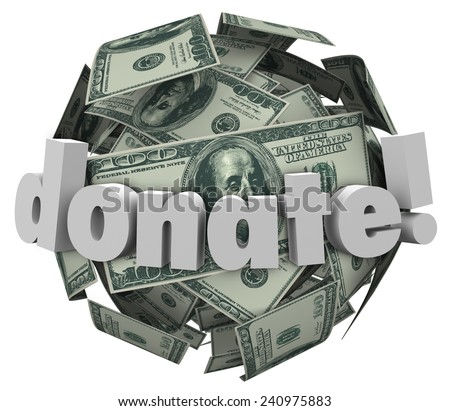 Donate word in 3d letters on a sphere or ball of cash or money to illustrate helping others and those in need with a donation or contribution to a worthy cause - stock photo