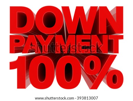 DOWN PAYMENT 100 % word on white background 3d rendering - stock photo