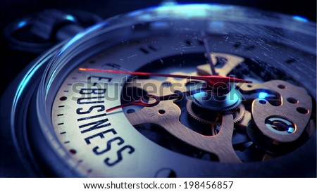 E-Business on Pocket Watch Face with Close View of Watch Mechanism. Time Concept. Vintage Effect. - stock photo