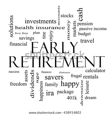 Early Retirement Word Cloud Concept in black and white with great terms such as investments, budget, downsize and more. - stock photo