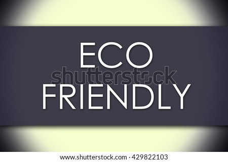 ECO FRIENDLY - business concept with text - horizontal image - stock photo