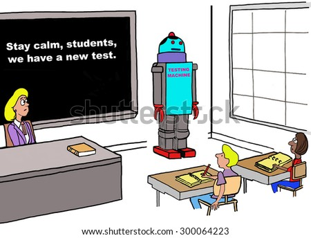 Education cartoon of a teacher with classroom and a robot called 'testing machine.  Teacher has written on blackboard, 'stay calm students, we have a new test'. - stock photo