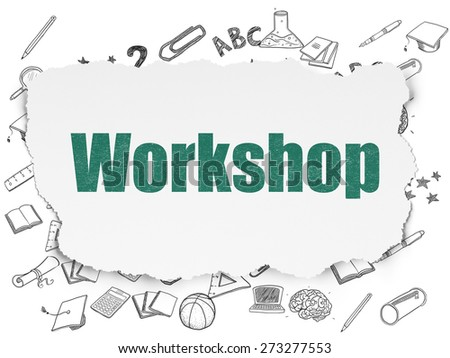 Education concept: Painted green text Workshop on Torn Paper background with  Hand Drawn Education Icons, 3d render - stock photo