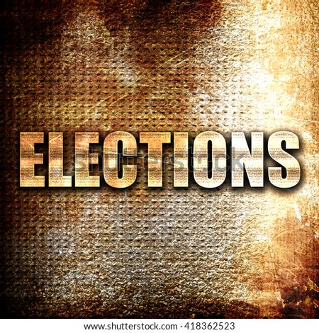 elections, rust writing on a grunge background - stock photo