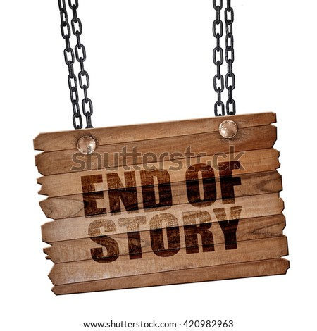 end of story, 3D rendering, wooden board on a grunge chain - stock photo