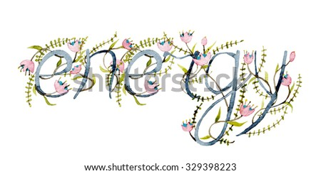 Energy text watercolor hand drawn made with floral elements on white  - stock photo