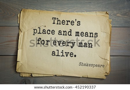 English writer and dramatist William Shakespeare quote. There's place and means for every man alive.  - stock photo