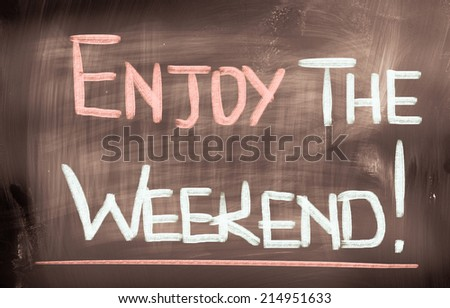 Enjoy The Weekend Concept - stock photo