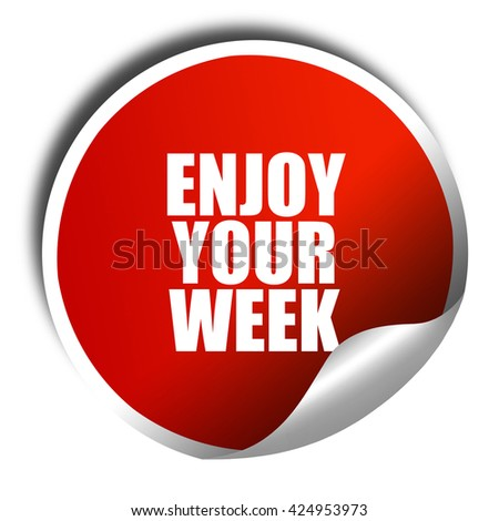 enjoy your week, 3D rendering, red sticker with white text - stock photo