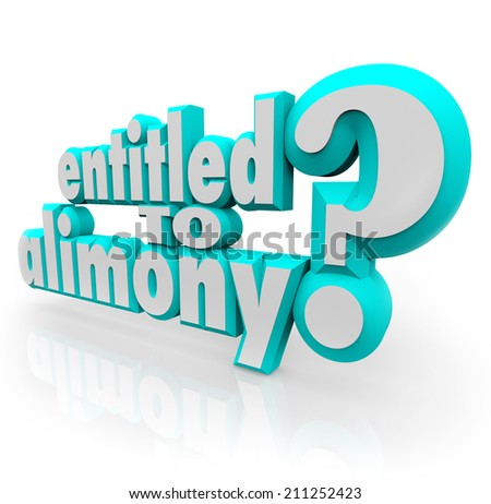 Entitled to Alimony 3d words as question for divorce lawyer or attorney who will fight to get you spousal support you deserve from ex husband or wife - stock photo