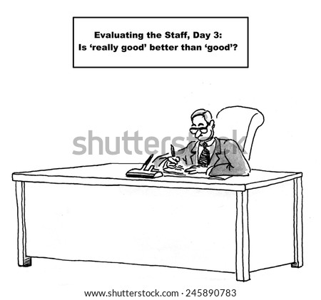 Evaluating the staff, Day 3:  Is 'really good' better than 'good'? - stock photo