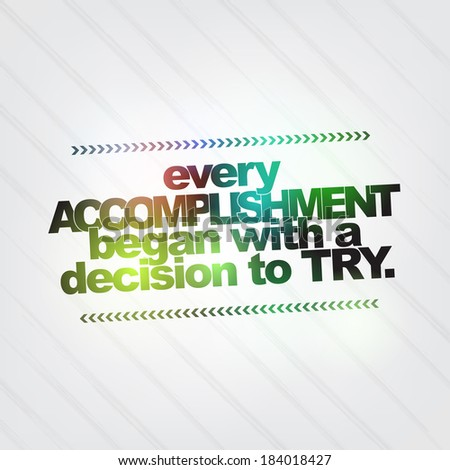 Every accomplishment began with a decision to try. Motivational Background (Raster) - stock photo