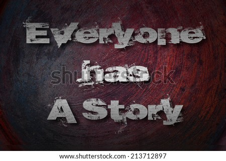 Everyone Has A Story Concept text on background - stock photo