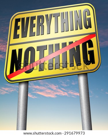 everything or nothing win or lose taking risks success or failure want it all inclusive or nothing   - stock photo